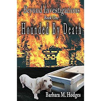 Hounded by Death by Barbara M Hodges - 9780999709221 Book