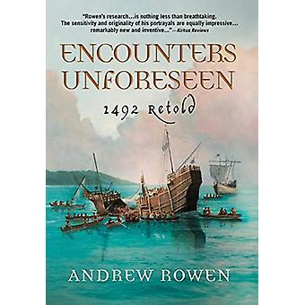 Encounters Unforeseen - 1492 Retold by Andrew Rowen - 9780999196106 Bo