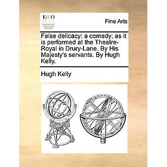 False Delicacy - A Comedy; As It Is Performed at the Theatre-Royal in