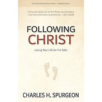 Following Christ - Losing Your Life for His Sake by Charles H Spurgeon