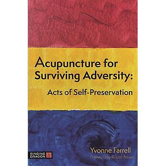 Acupuncture for Surviving Adversity by Yvonne R. Farrell