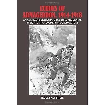 Echoes of Armageddon, 1914-1918: An American's Search into the Lives and Deaths of Eight British Soldiers in World War One