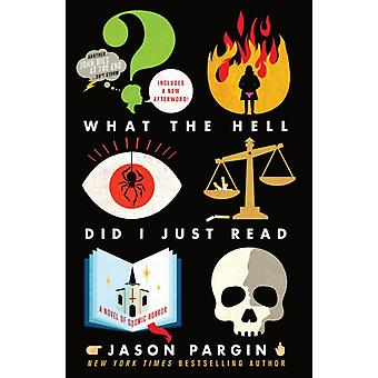 What the Hell Did I Just Read  A Novel of Cosmic Horror by Jason Pargin & David Wong