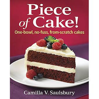 Piece of Cake! - One-bowl - No-fuss - From-scratch Cakes by Camilla V.