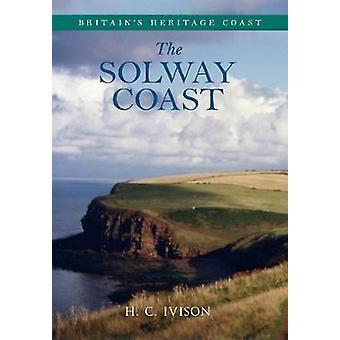 The Solway Coast - Britain's Heritage Coast by H. C. Ivison - 97814456