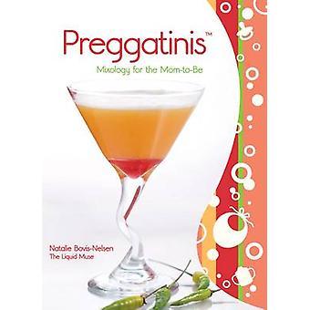 Preggatinis - Mixology für die Mom-to-Be von Natalie Bovis-Nelson - Cla