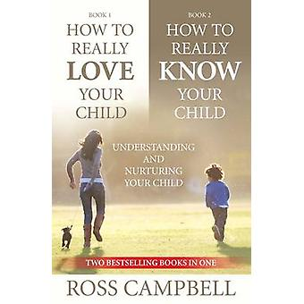 How to Really Love Your Child/How to Really Know Your Child by Ross C