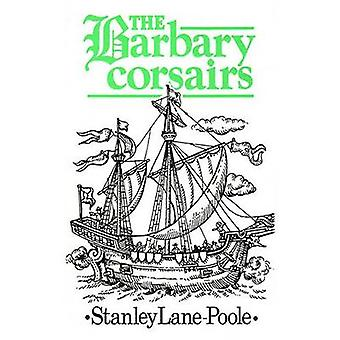 The Barbary Corsairs by Stanley Lane-Poole - 9781850770183 Book