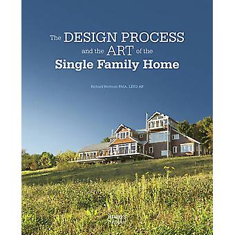 Design Process and the Art of the Single Family Home by Richard Bertm