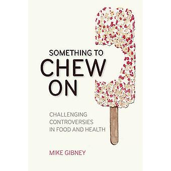 Something to Chew on - Challenging Controversies in Food and Health by