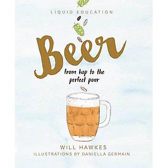 Liquid Education - Beer - From Hop to the Perfect Pour by Will Hawkes -