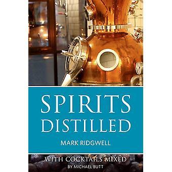 Spirituosen destilliert - mit Cocktails gemischt - 2016 von Mark Ridgwell - Mich