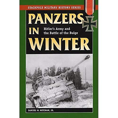 Panzers in Winter: Hitler's Army and the Battle of the Bulge (Stackpole Military History): Hitler's Army and the Battle of the Bulge (Stackpole Military History)