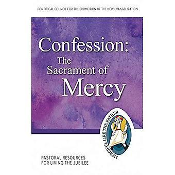 La Confession: Sacrement de la miséricorde: ressources pastorales pour vivre le Jubilé (année du Jubilé de la miséricorde)