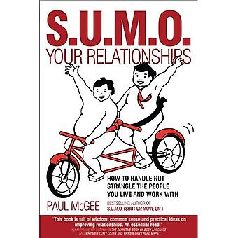 S.U.M.O. Vos relations: Comment ne gérer pas étrangler les gens vous vivez et travaillez avec