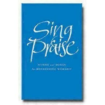 Sing Praise: Hymns and Songs for Refreshing Worship
