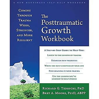 Posttraumatisk tillväxt arbetsboken: Kommer genom Trauma klokare, starkare och mer motståndskraftiga