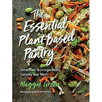 The Essential Plant-Based Pantry: Streamline Your Ingredients, Simplify Your Meals
