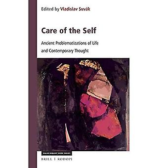 Care of the Self: Ancient Problematizations of Life and Contemporary Thought (Value Inquiry Book Series / Central European Value Studies)