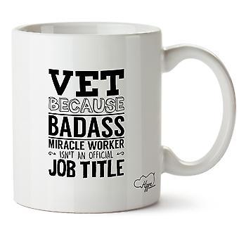 Hippowarehouse Vet Because Badass Miracle Worker Isn'tAn Official Job Title Printed Mug Cup Ceramic 10oz