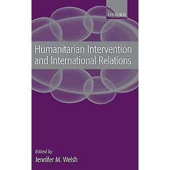 Humanitarian Intervention and International Relations by Welsh & Jennifer M.