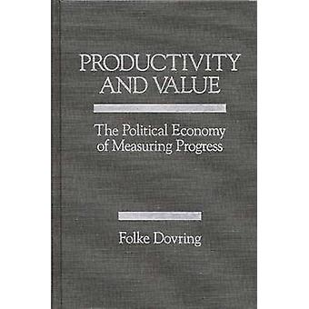 Productivity and Value The Political Economy of Measuring Progress by Unknown