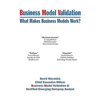 Business Model Validation What Makes Business Models Work by Wanetick & David