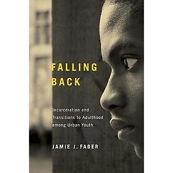 Volver a caer encarcelamiento y transiciones a la adultez entre los jóvenes urbanos por Fader y Jamie J.