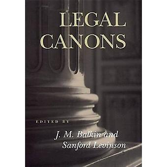 Legal Canons by Edited by Jack Balkin & Edited by Sanford V Levinson