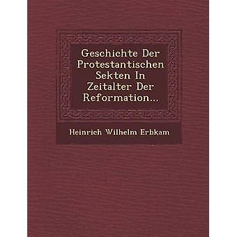 Geschichte Der Protestantischen Sekten In Zeitalter Der Reformation... by Erbkam & Heinrich Wilhelm