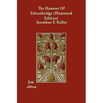 The Humors of Falconbridge Illustrated Edition by Kelley & Jonathan F.