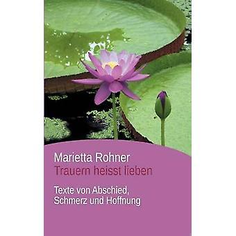 Trauern heisst lieben af Rohner & Marietta