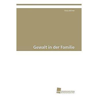 Gewalt i der Familie Millner Silvia