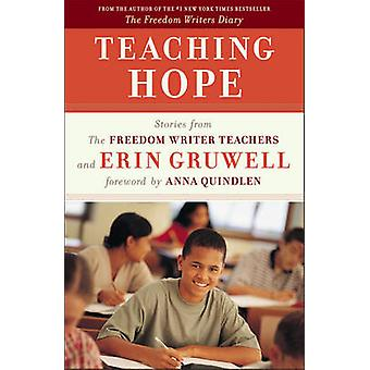 Teaching Hope - Stories from the Freedom Writer Teachers and Erin Gruw