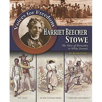 Harriet Beecher Stowe - The Voice of Humanity in White America by Patr