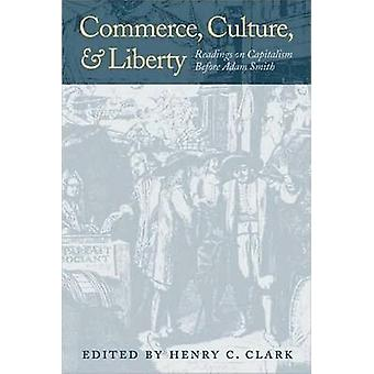 Commerce - Culture - and Liberty - Readings on Capitalism before Adam