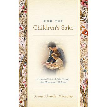 For the Children's Sake - Foundations of Education for Home and School