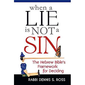 When a Lie is Not a Sin - The Hebrew Bible's Frameowrk for Deciding by