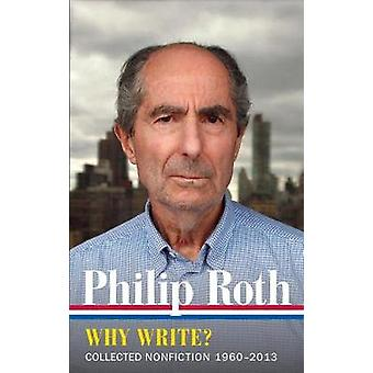 Philip Roth - Why Write? Collected Nonfiction 1960-2013 by Philip Roth