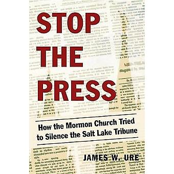 Stop The Press - How the Mormon Church Tried to Silence the Salt Lake