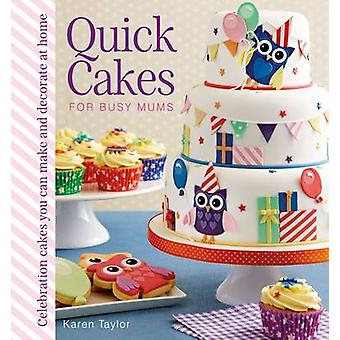 Quick Cakes for Busy Mums - Celebration Cakes You Can Make and Decorat