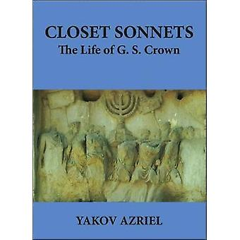 Closet Sonnets - The Life of G. S. Crown (1950-2021) by Yakov Azriel -
