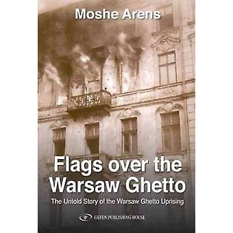 Flags Over the Warsaw Ghetto - The Untold Story of the Warsaw Ghetto U