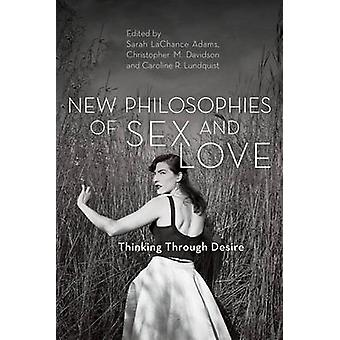 New Philosophies of Sex and Love - Thinking Through Desire by Sarah La
