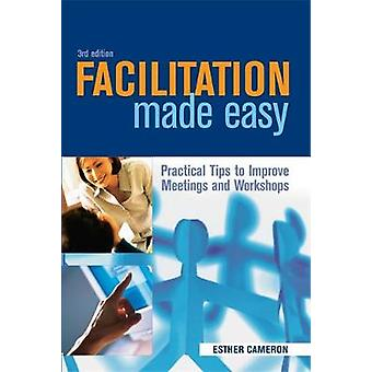 Facilitation Made Easy Practical Tips to Improve Meetings and Workshops by Cameron & Esther