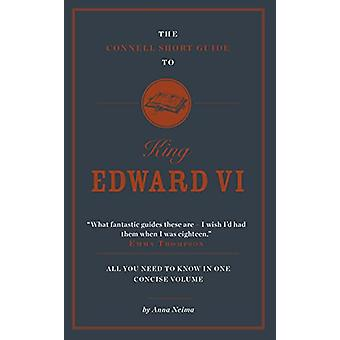 The Connell Short Guide to King Edward VI by Anna Neima - 97819111872
