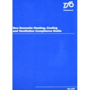 Non Domestic Heating Cooling and Ventilation Guide by Stationery Office