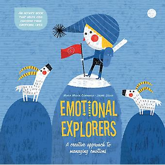 Emotional Explorers A Creative Approach to Managing Emotion by Maria Conangla