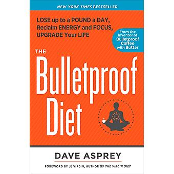 The Bulletproof Diet  Lose up to a Pound a Day Reclaim Energy and Focus Upgrade Your Life by Dave Asprey