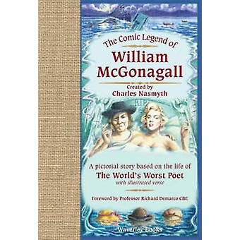 The Comic Legend of William McGonagall  A Pictorial Story Based on the Life of the Worlds Worst Poet with Illustrated Verse by Charles Nasmyth & Richard Demarco